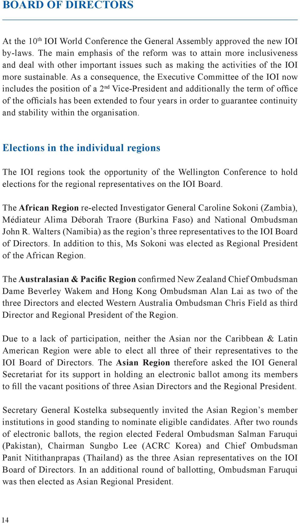 As a consequence, the Executive Committee of the IOI now includes the position of a 2 nd Vice-President and additionally the term of office of the officials has been extended to four years in order