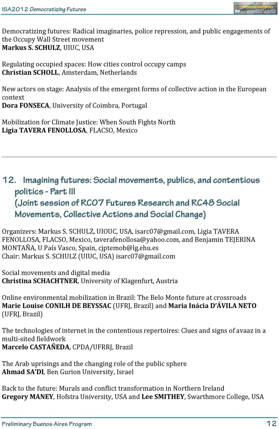 European context Dora FONSECA, University of Coimbra, Portugal Mobilization for Climate Justice: When South Fights North Ligia TAVERA FENOLLOSA, FLACSO, Mexico Organizers: Markus S.