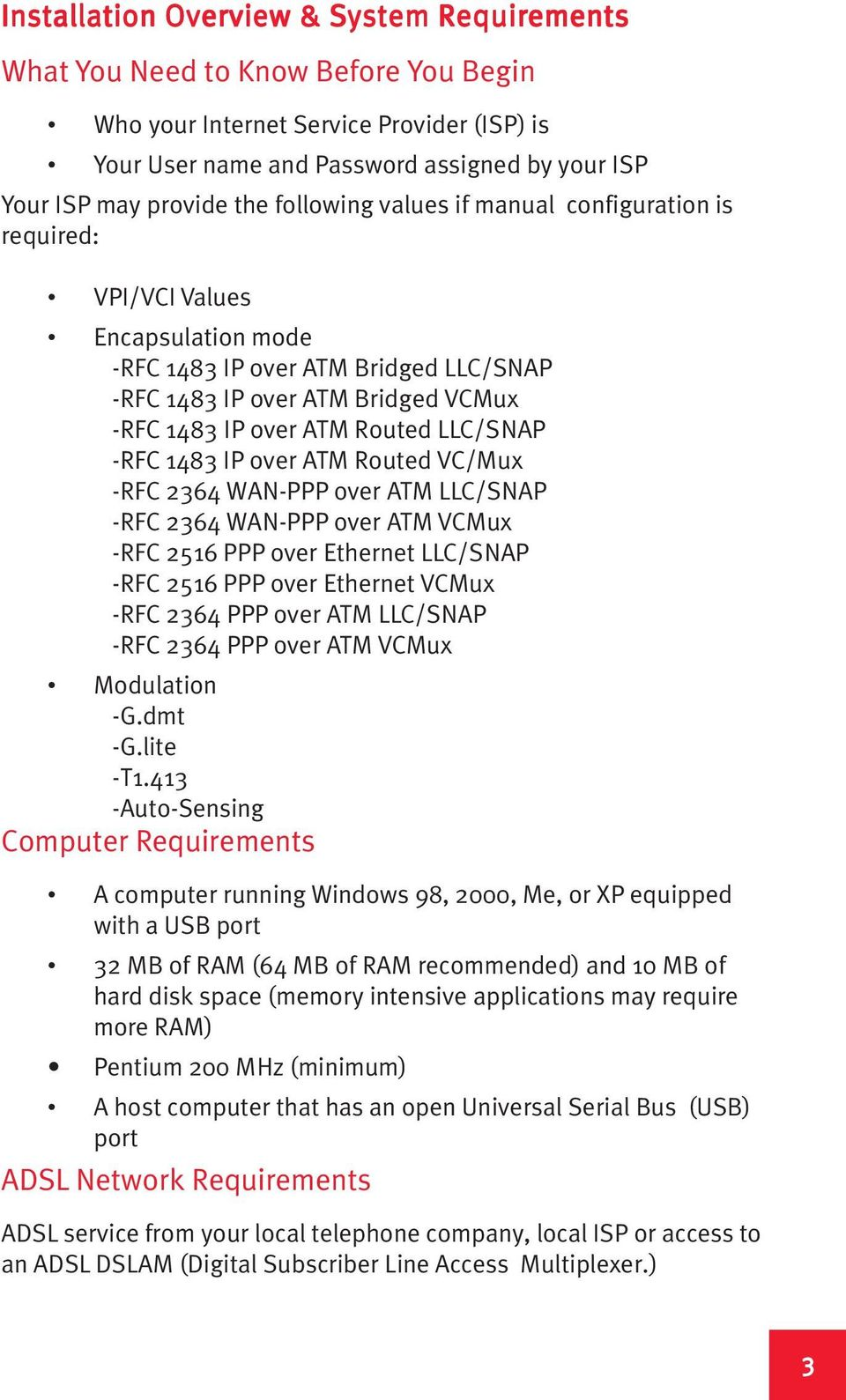 ATM Routed LLC/SNAP -RFC 1483 IP over ATM Routed VC/Mux -RFC 2364 WAN-PPP over ATM LLC/SNAP -RFC 2364 WAN-PPP over ATM VCMux -RFC 2516 PPP over Ethernet LLC/SNAP -RFC 2516 PPP over Ethernet VCMux