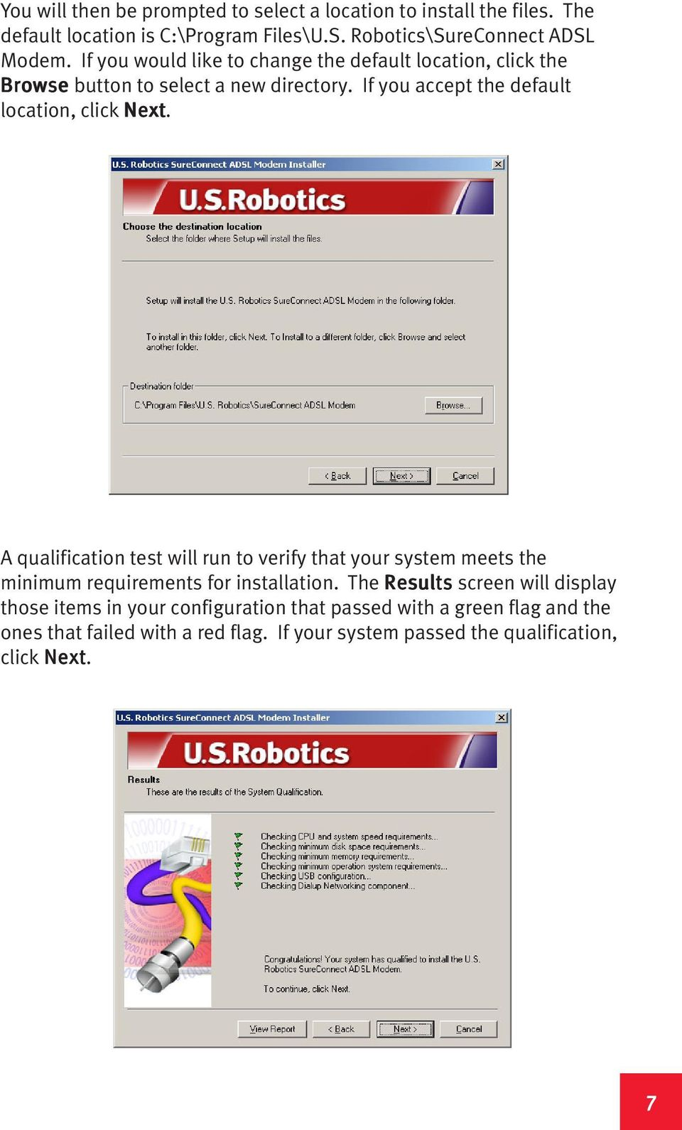 A qualification test will run to verify that your system meets the minimum requirements for installation.