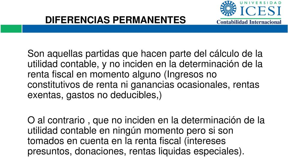 rentas exentas, gastos no deducibles,) O al contrario, que no inciden en la determinación de la utilidad contable en