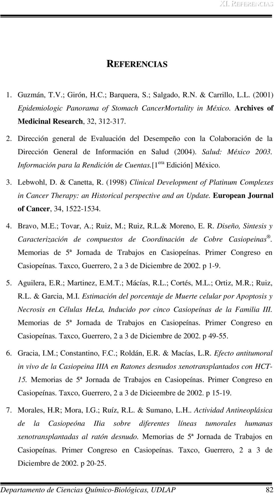 [1 era Edición] México. 3. Lebwohl, D. & Canetta, R. (1998) Clinical Development of Platinum Complexes in Cancer Therapy: an Historical perspective and an Update.
