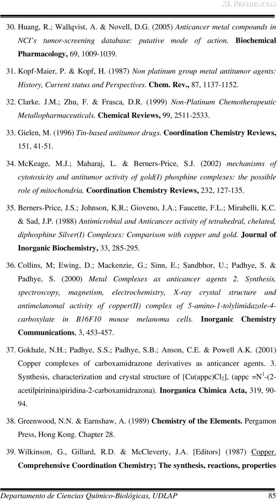 Chemical Reviews, 99, 2511-2533. 33. Gielen, M. (1996) Tin-based antitumor drugs. Coordination Chemistry Reviews, 151, 41-51. 34. McKeage, M.J.