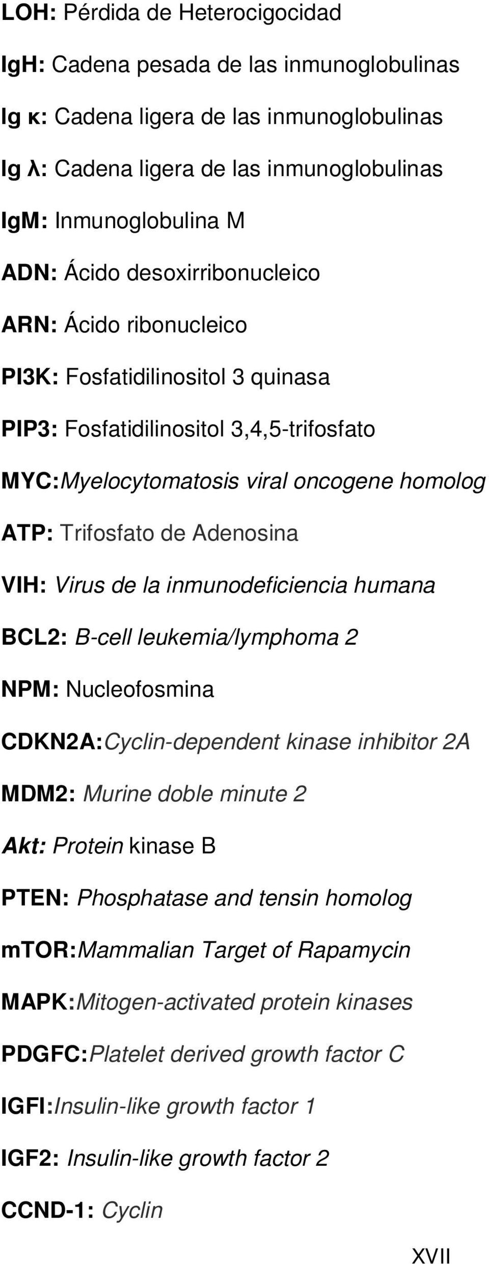 Virus de la inmunodeficiencia humana BCL2: B-cell leukemia/lymphoma 2 NPM: Nucleofosmina CDKN2A:Cyclin-dependent kinase inhibitor 2A MDM2: Murine doble minute 2 Akt: Protein kinase B PTEN: