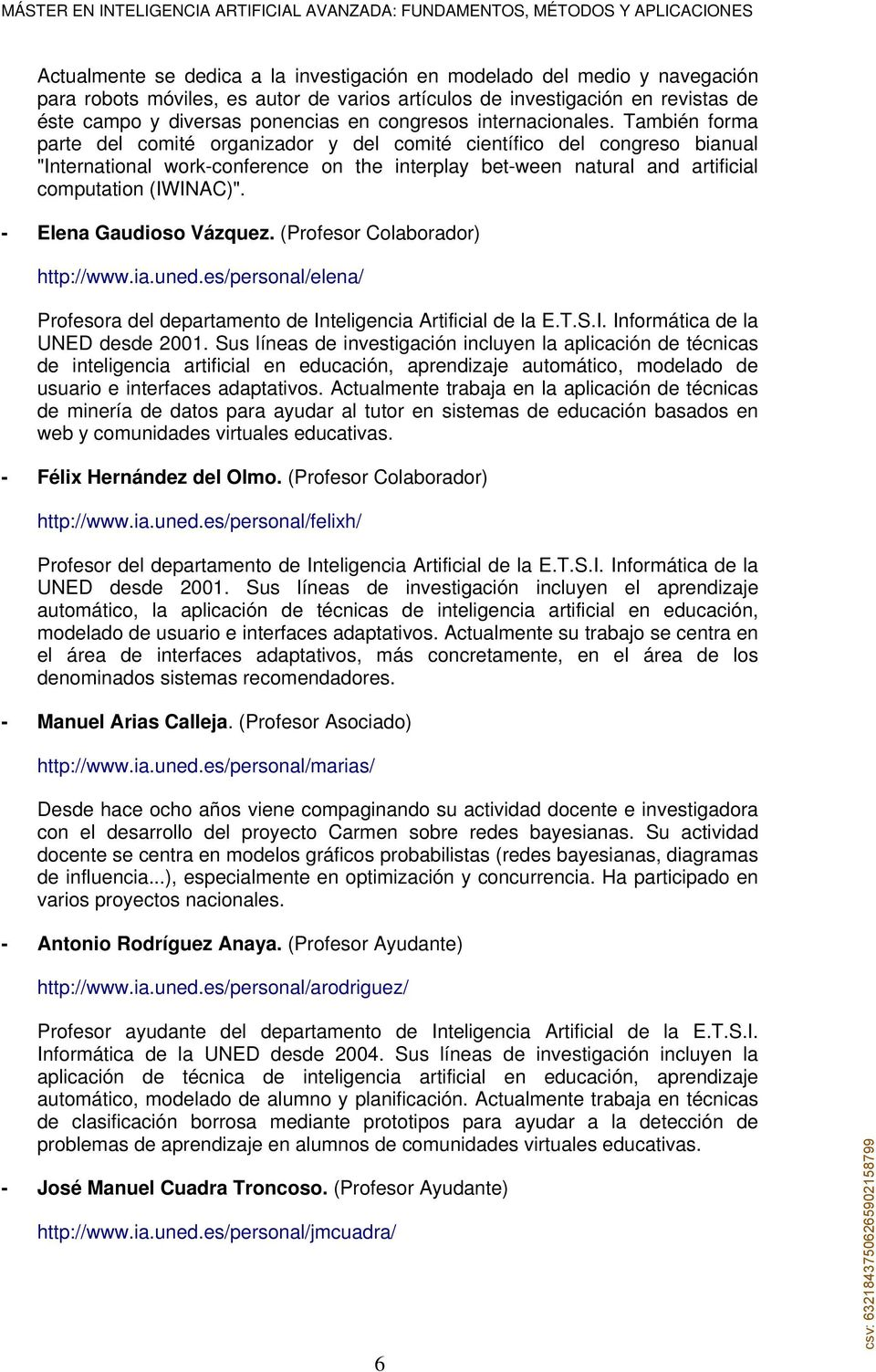"También forma parte del comité organizador y del comité científico del congreso bianual ""International work-conference on the interplay bet-ween natural and artificial computation (IWINAC)""."
