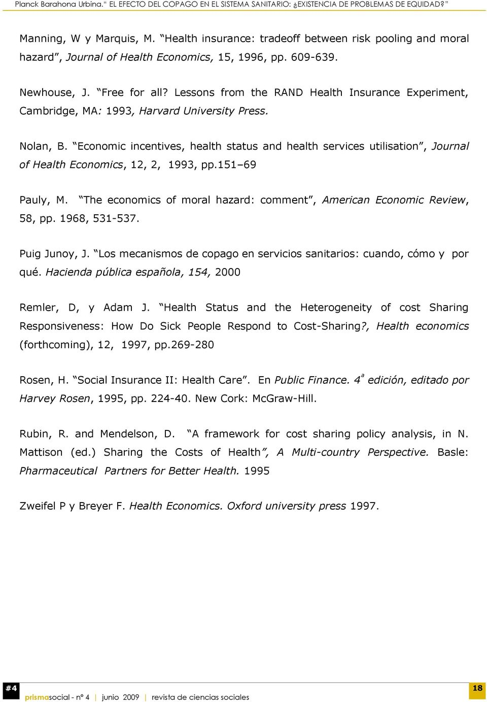 Economic incentives, health status and health services utilisation, Journal of Health Economics, 12, 2, 1993, pp.151 69 Pauly, M.