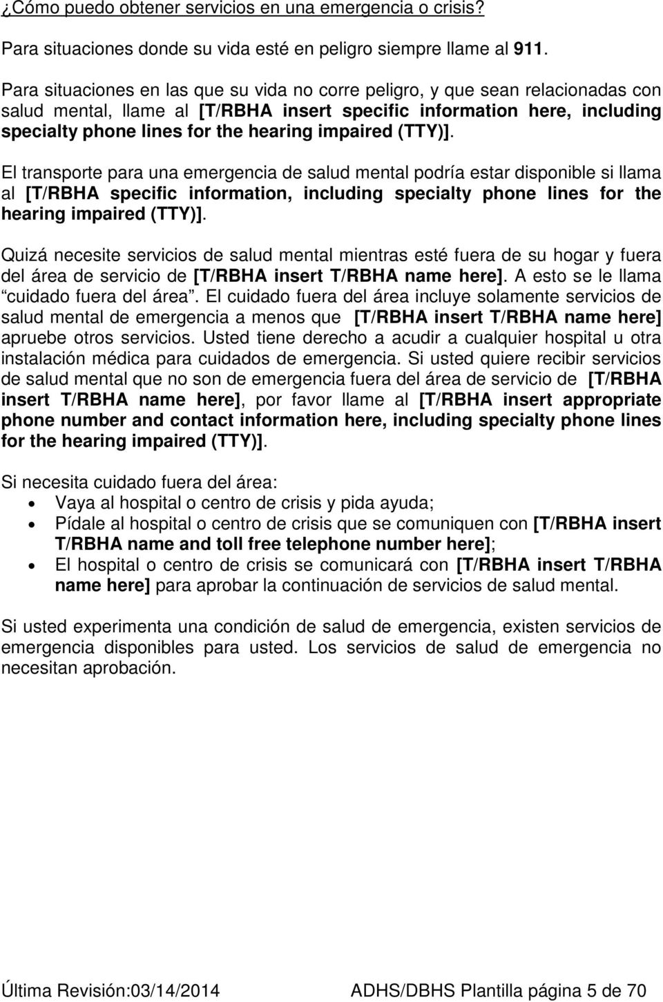 impaired (TTY)]. El transporte para una emergencia de salud mental podría estar disponible si llama al [T/RBHA specific information, including specialty phone lines for the hearing impaired (TTY)].