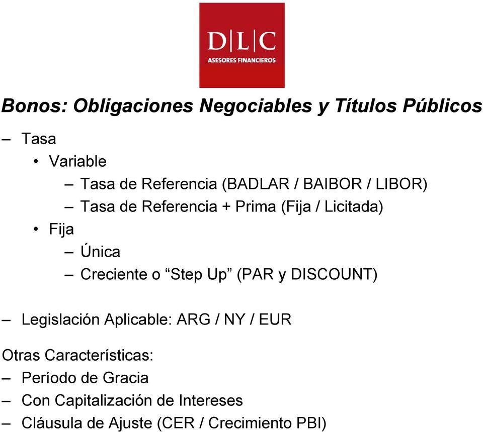 Creciente o Step Up (PAR y DISCOUNT) Legislación Aplicable: ARG / NY / EUR Otras