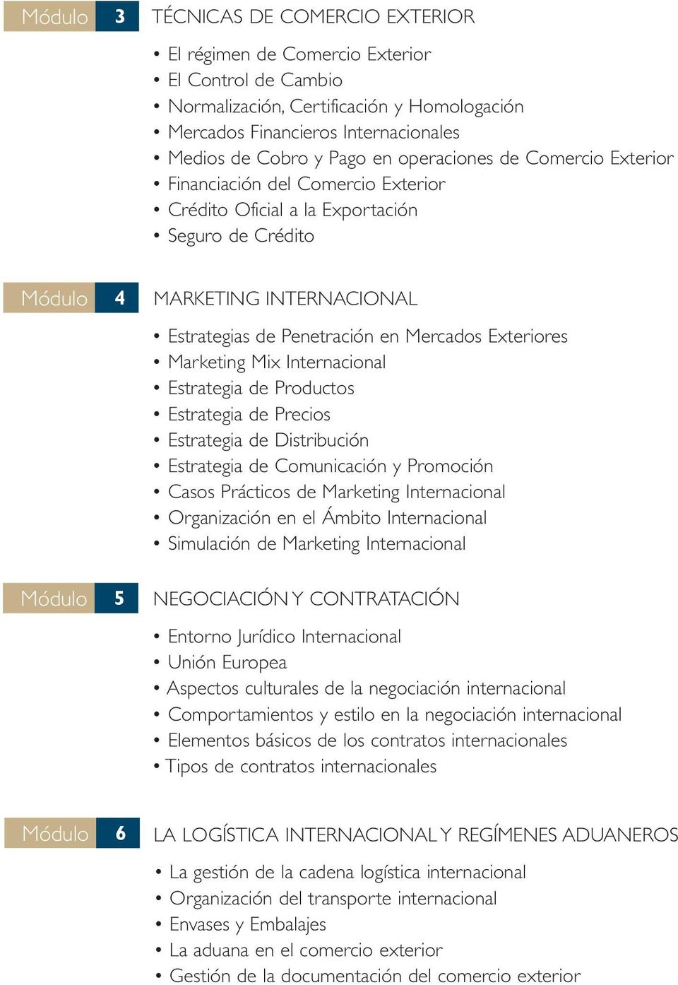 Exteriores Marketing Mix Internacional Estrategia de Productos Estrategia de Precios Estrategia de Distribución Estrategia de Comunicación y Promoción Casos Prácticos de Marketing Internacional