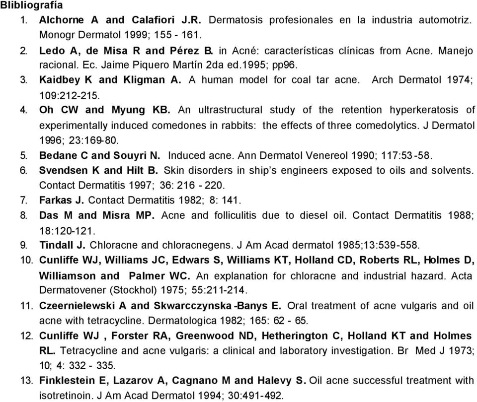 4. Oh CW and Myung KB. An ultrastructural study of the retention hyperkeratosis of experimentally induced comedones in rabbits: the effects of three comedolytics. J Dermatol 1996; 23:169-80. 5.