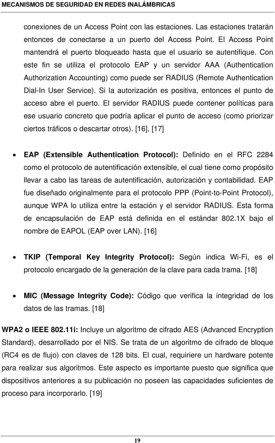 Con este fin se utiliza el protocolo EAP y un servidor AAA (Authentication Authorization Accounting) como puede ser RADIUS (Remote Authentication Dial-In User Service).