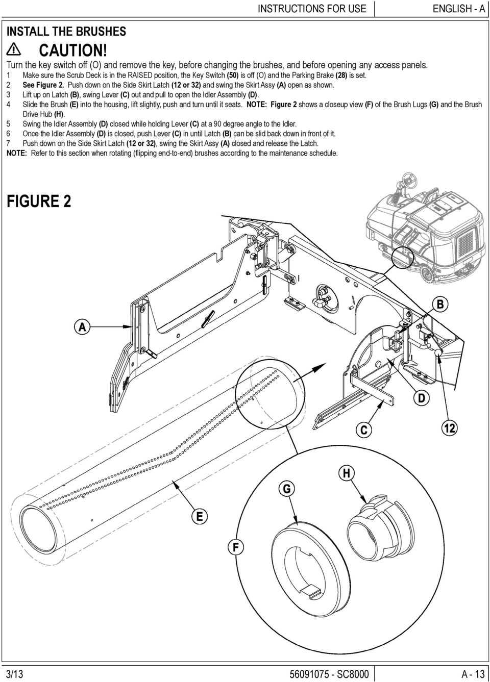 Push down on the Side Skirt Latch (12 or 32) and swing the Skirt Assy (A) open as shown. 3 Lift up on Latch (B), swing Lever (C) out and pull to open the Idler Assembly (D).