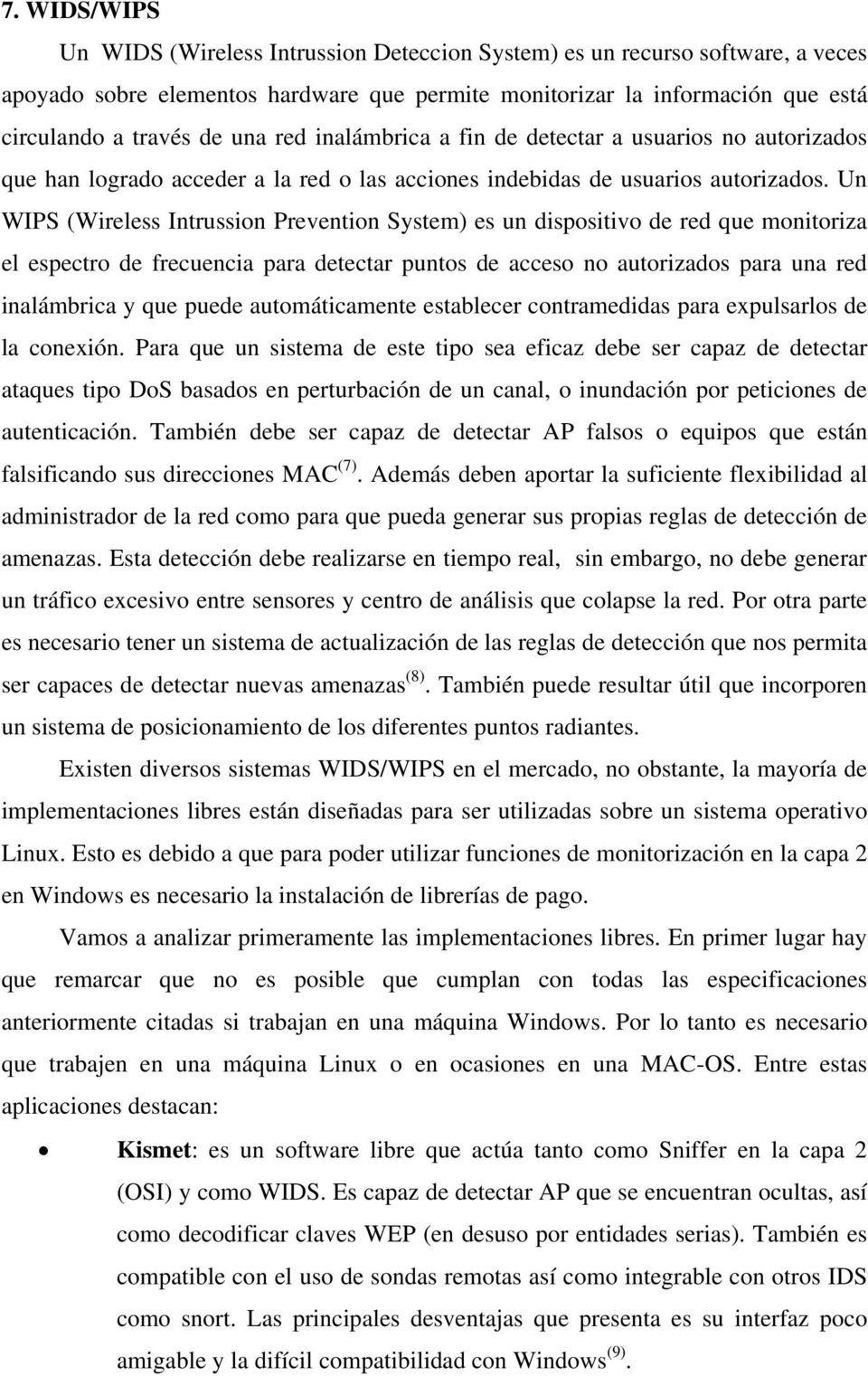 Un WIPS (Wireless Intrussion Prevention System) es un dispositivo de red que monitoriza el espectro de frecuencia para detectar puntos de acceso no autorizados para una red inalámbrica y que puede