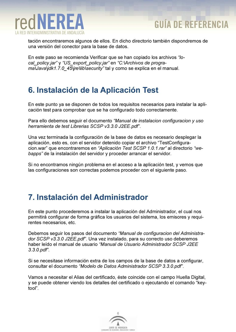 0_45\jre\lib\security tal y como se explica en el manual. 6.