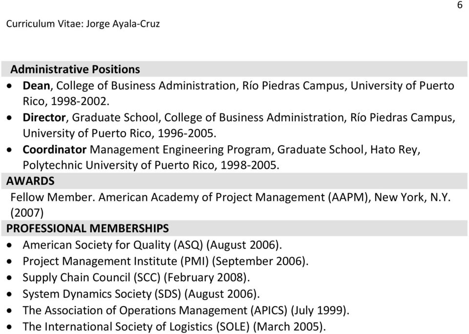 Coordinator Management Engineering Program, Graduate School, Hato Rey, Polytechnic University of Puerto Rico, 1998-2005. AWARDS Fellow Member.