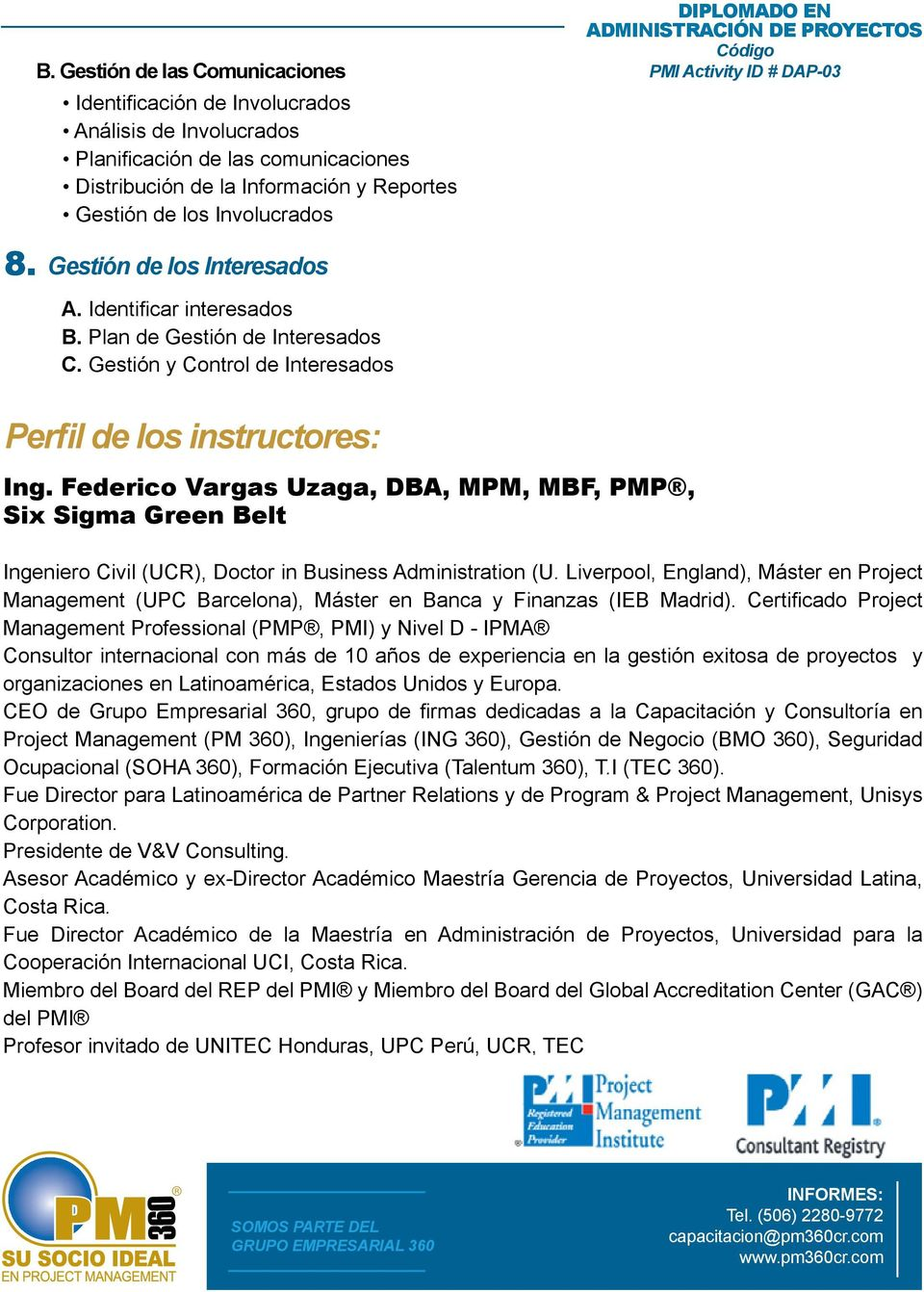 Federico Vargas Uzaga, DBA, MPM, MBF, PMP, Six Sigma Green Belt Ingeniero Civil (UCR), Doctor in Business Administration (U.