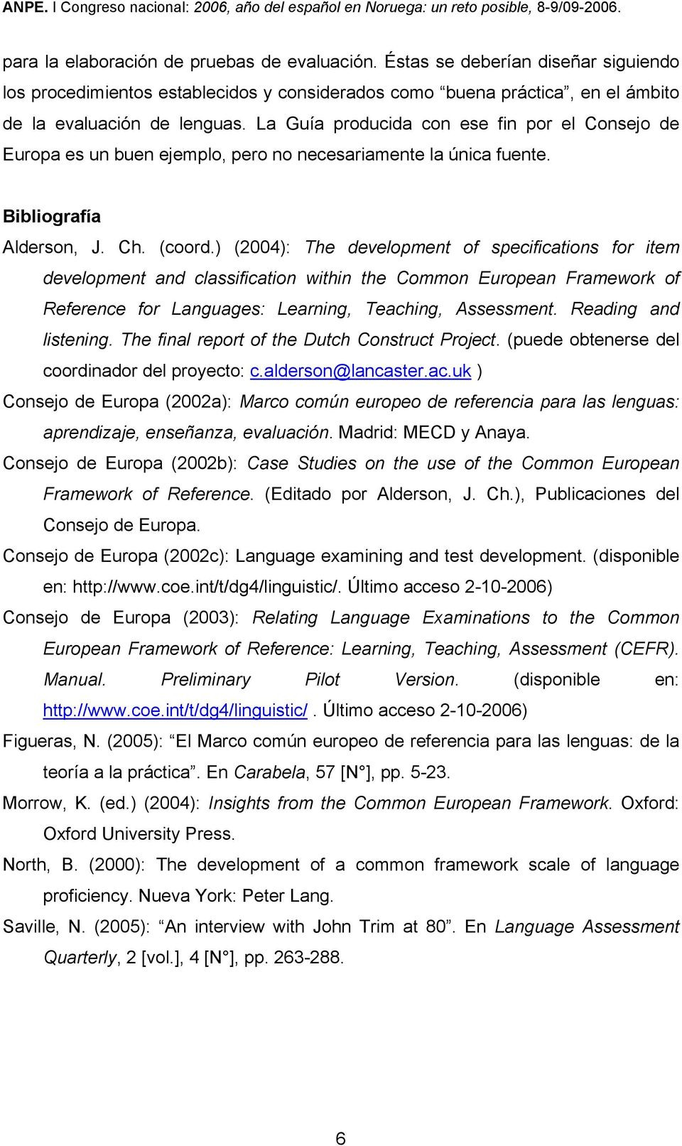 ) (2004): The development of specifications for item development and classification within the Common European Framework of Reference for Languages: Learning, Teaching, Assessment.