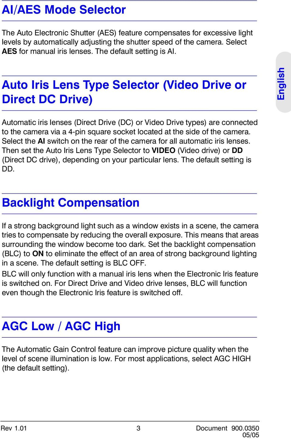 Auto Iris Lens Type Selector (Video Drive or Direct DC Drive) English Automatic iris lenses (Direct Drive (DC) or Video Drive types) are connected to the camera via a 4-pin square socket located at
