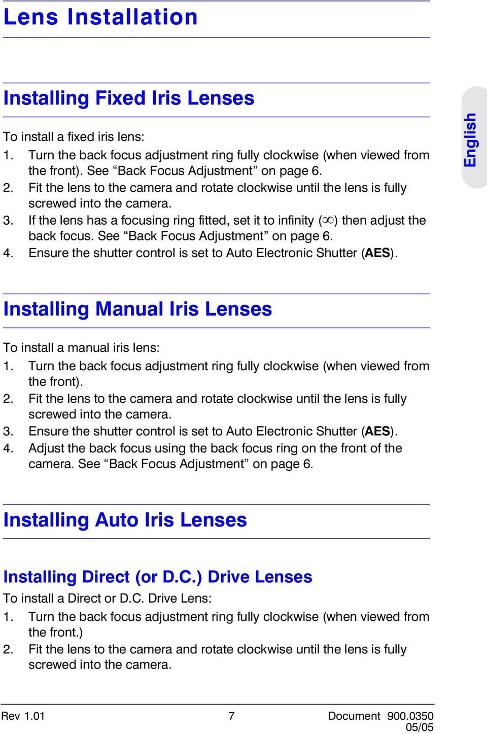 See Back Focus Adjustment on page 6. 4. Ensure the shutter control is set to Auto Electronic Shutter (AES). English Installing Manual Iris Lenses To install a manual iris lens: 1.