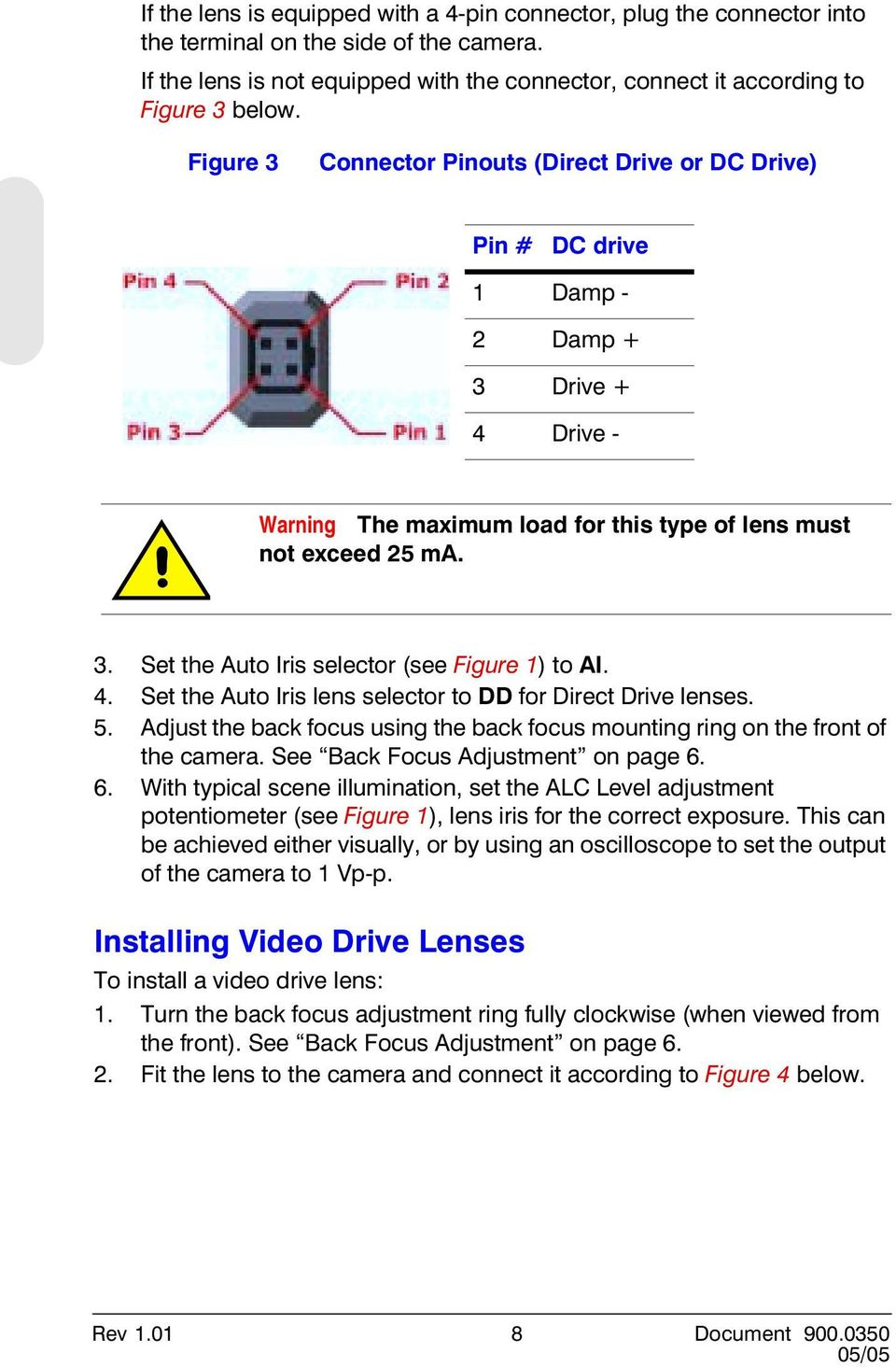 4. Set the Auto Iris lens selector to DD for Direct Drive lenses. 5. Adjust the back focus using the back focus mounting ring on the front of the camera. See Back Focus Adjustment on page 6.