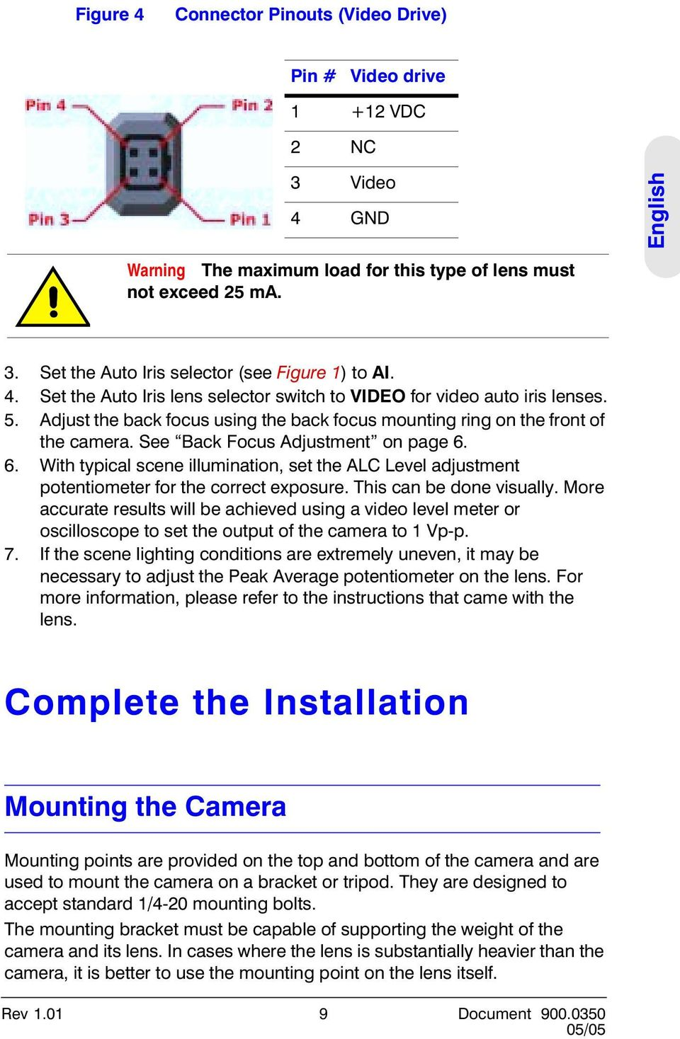 See Back Focus Adjustment on page 6. 6. With typical scene illumination, set the ALC Level adjustment potentiometer for the correct exposure. This can be done visually.