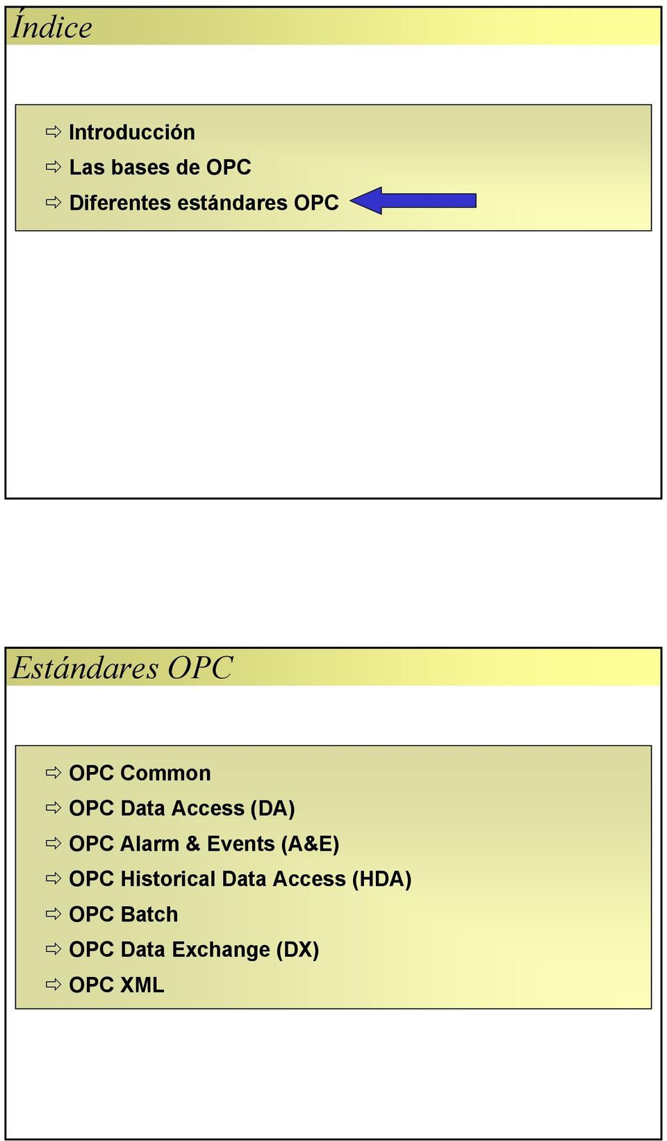 Access (DA) OPC Alarm & Events (A&E) OPC Historical
