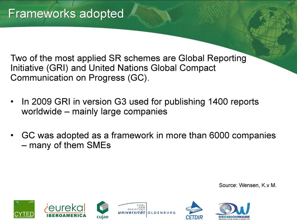 In 2009 GRI in version G3 used for publishing 1400 reports worldwide mainly large