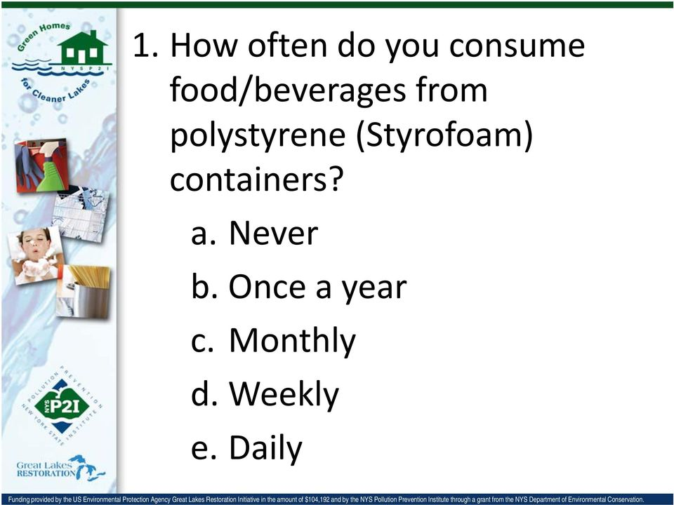 (Styrofoam) containers? a. Never b.