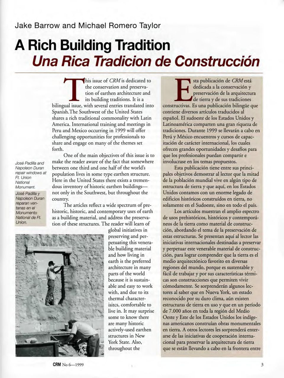 This issue of CRM is dedicated to the conservation and preservation of earthen architecture and its building traditions. It is a bilingual issue, with several entries translated into Spanish.