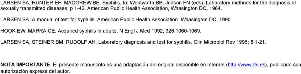 HOOK EW, MARRA CE. Acquired syphilis in adults. N Engl J Med 1992; 326:1060-1069. LARSEN SA, STEINER BM, RUDOLF AH. Laboratory diagnosis and test for syphilis.