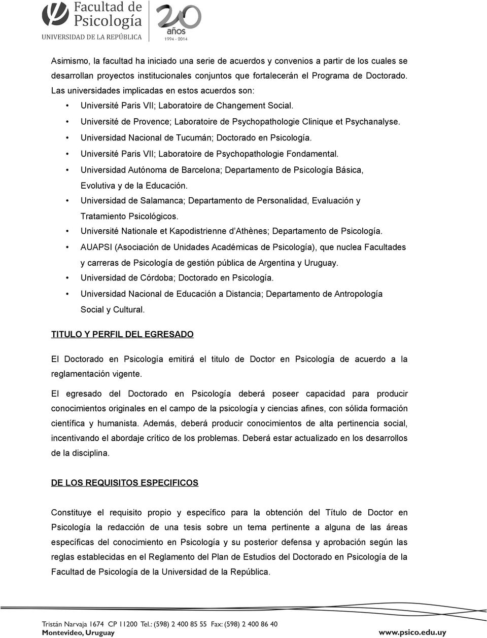 Universidad Nacional de Tucumán; Doctorado en Psicología. Université Paris VII; Laboratoire de Psychopathologie Fondamental.