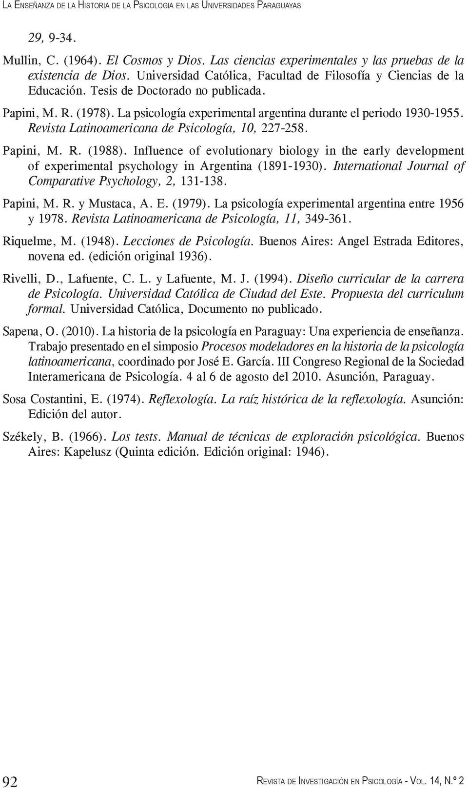 Revista Latinoamericana de Psicología, 10, 227-258. Papini, M. R. (1988). Influence of evolutionary biology in the early development of experimental psychology in Argentina (1891-1930).