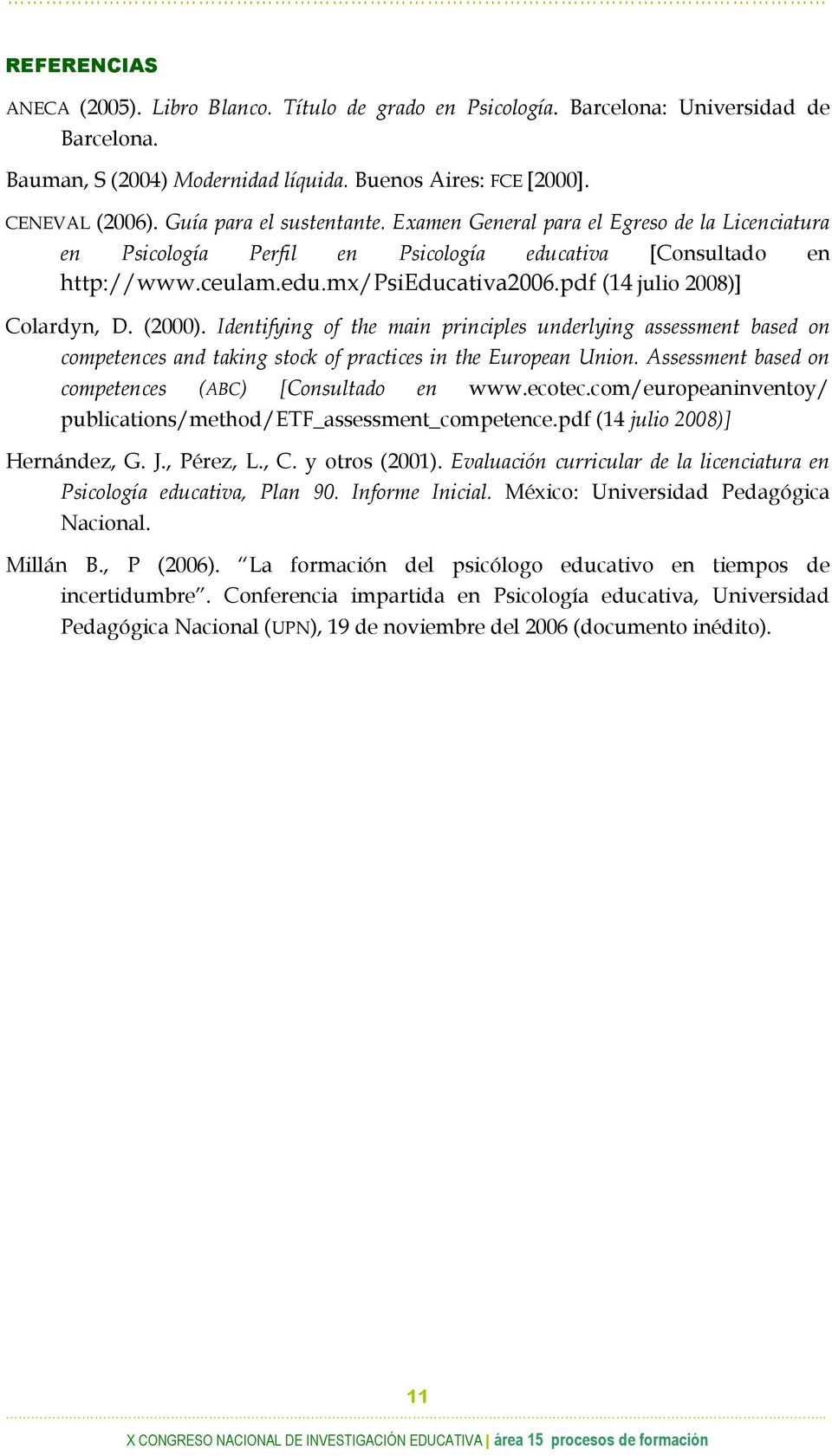 pdf (14 julio 2008)] Colardyn, D. (2000). Identifying of the main principles underlying assessment based on competences and taking stock of practices in the European Union.