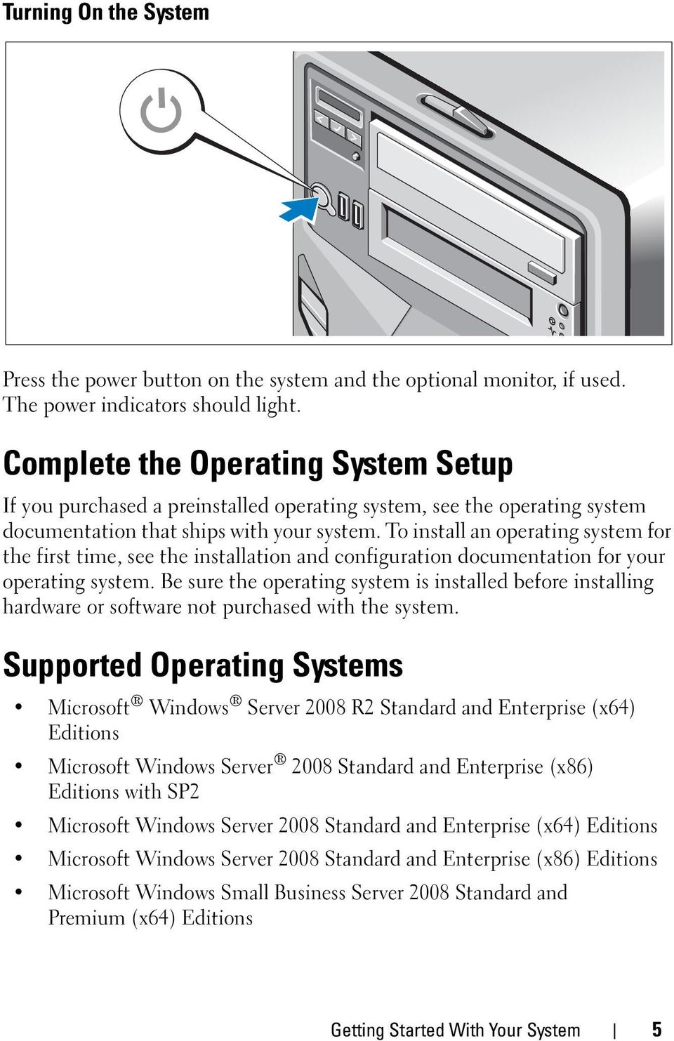 To install an operating system for the first time, see the installation and configuration documentation for your operating system.