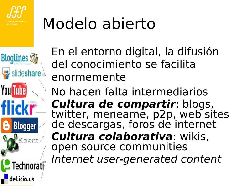 blogs, twitter, meneame, p2p, web sites de descargas, foros de internet