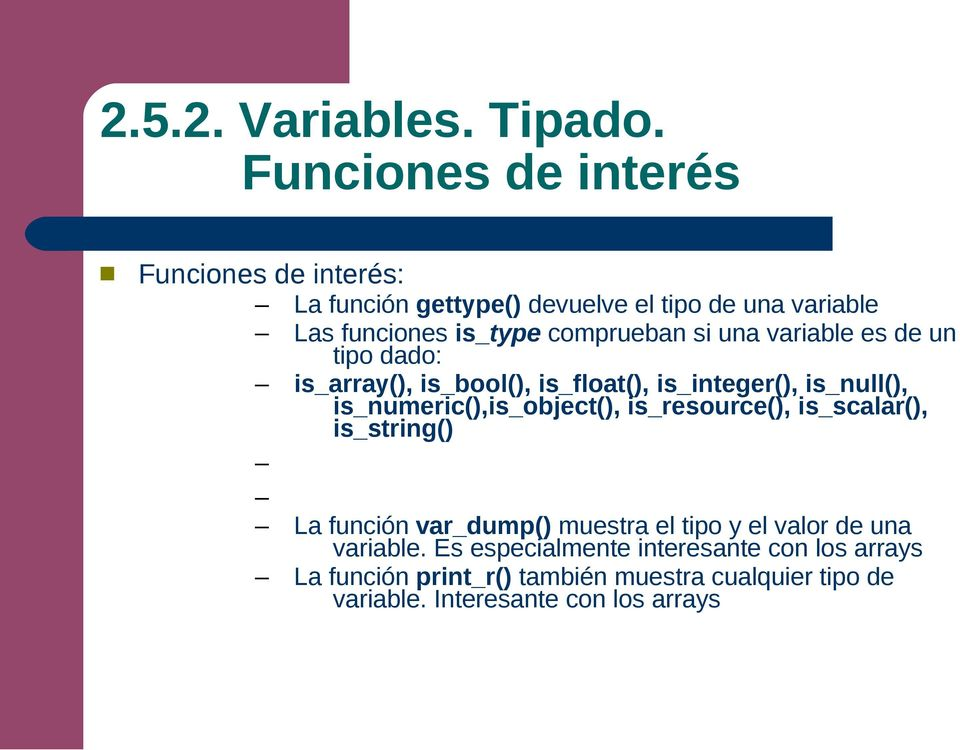 si una variable es de un tipo dado: is_array(), is_bool(), is_float(), is_integer(), is_null(), is_numeric(),is_object(),