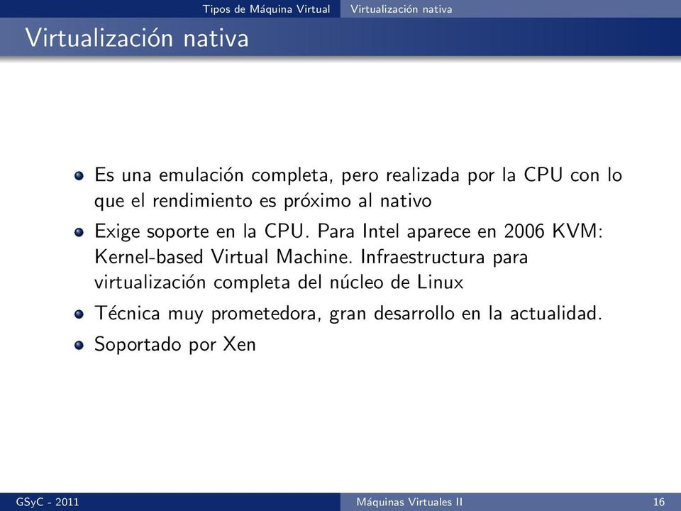 Para Intel aparece en 2006 KVM: Kernel-based Virtual Machine.