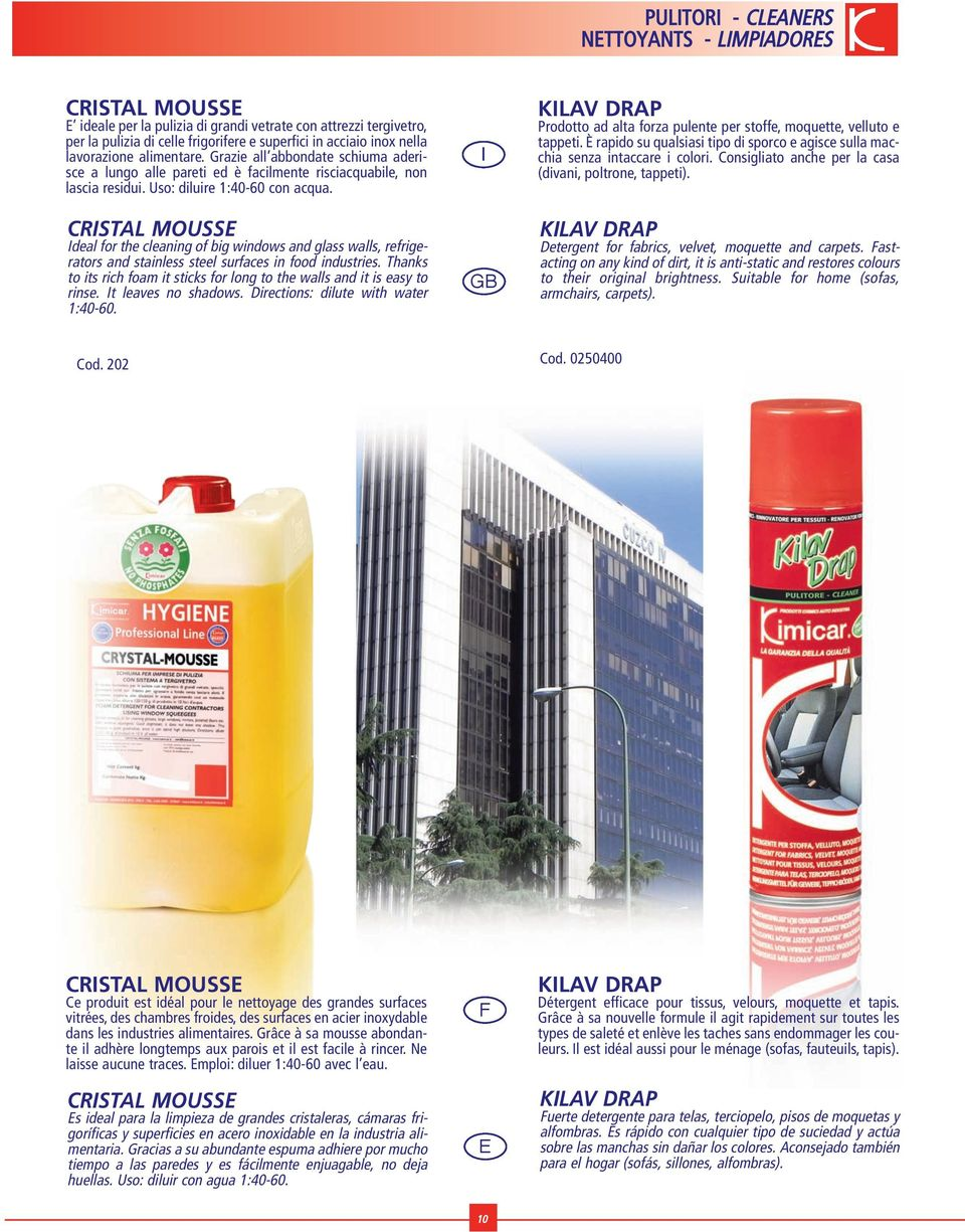 CRSTAL MOUSS deal for the cleaning of big windows and glass walls, refrigerators and stainless steel surfaces in food industries.