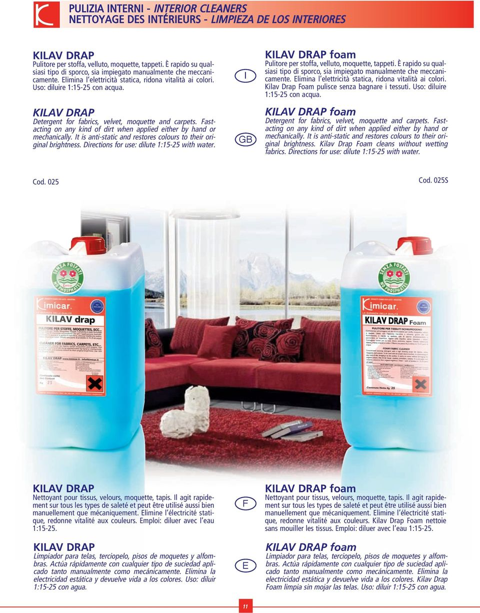 KLAV DRAP Detergent for fabrics, velvet, moquette and carpets. astacting on any kind of dirt when applied either by hand or mechanically.