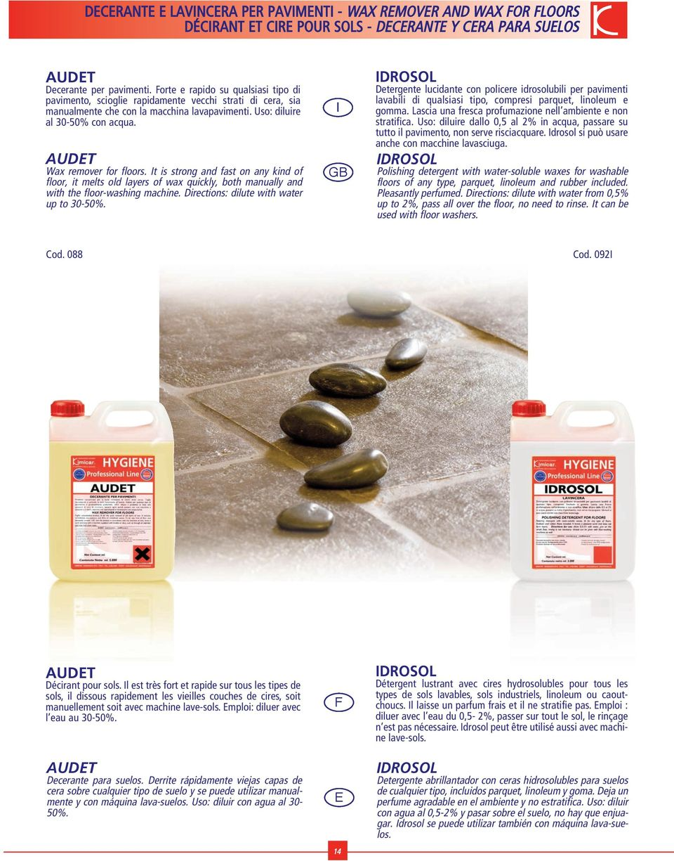 AUDT Wax remover for floors. t is strong and fast on any kind of floor, it melts old layers of wax quickly, both manually and with the floor-washing machine.