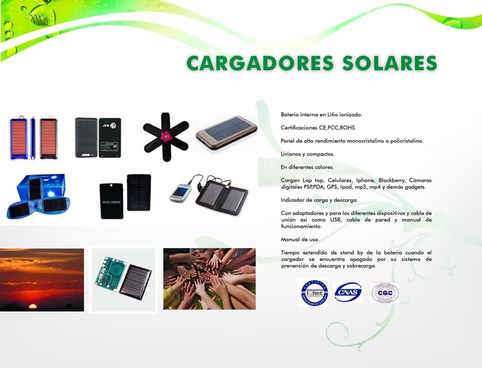 Cargan Lap top, Celulares, Iphone, Blackberry, Cámaras digitales PSP,PDA, GPS, Ipad, mp3, mp4 y demás gadgets. Indicador de carga y descarga.