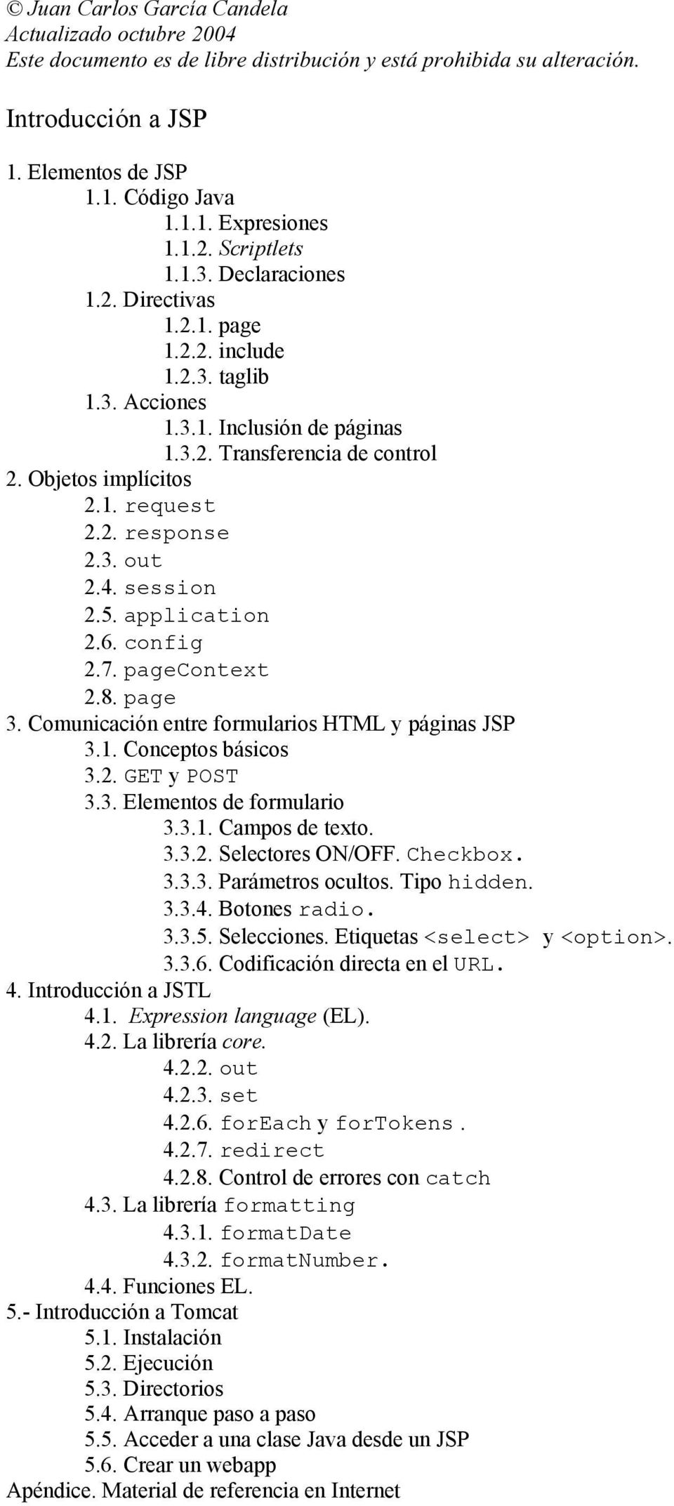 2. response 2.3. out 2.4. session 2.5. application 2.6. config 2.7. pagecontext 2.8. page 3. Comunicación entre formularios HTML y páginas JSP 3.1. Conceptos básicos 3.2. GET y POST 3.3. Elementos de formulario 3.