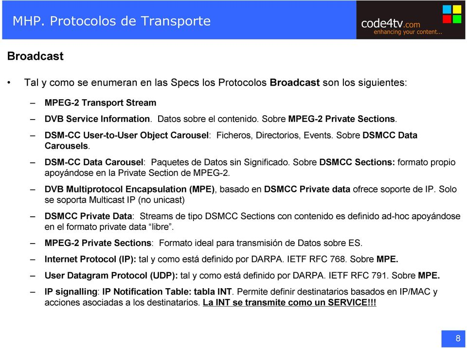 Sobre DSMCC Sections: formato propio apoyándose en la Private Section de MPEG-2. DVB Multiprotocol Encapsulation (MPE), basado en DSMCC Private data ofrece soporte de IP.