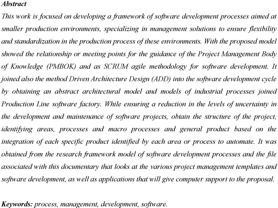 With the proposed model showed the relationship or meeting points for the guidance of the Project Management Body of Knowledge (PMBOK) and as SCRUM agile methodology for software development.