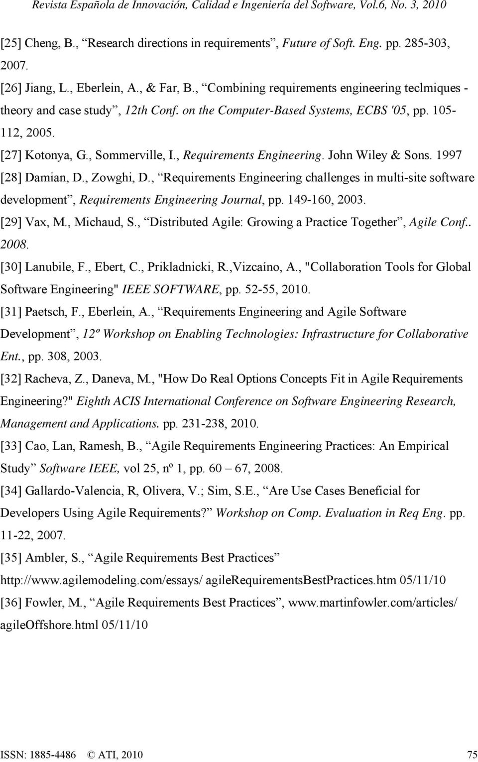 , Requirements Engineering. John Wiley & Sons. 1997 [28] Damian, D., Zowghi, D., Requirements Engineering challenges in multi-site software development, Requirements Engineering Journal, pp.
