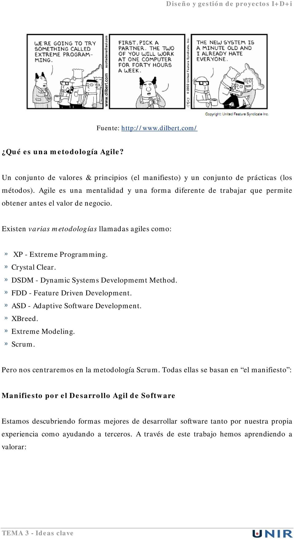 DSDM - Dynamic Systems Developmemt Method. FDD - Feature Driven Development. ASD - Adaptive Software Development. XBreed. Extreme Modeling. Scrum. Pero nos centraremos en la metodología Scrum.