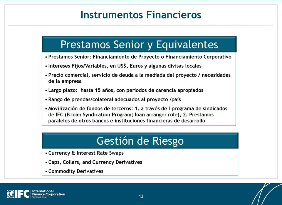 prendas/colateral adecuados al proyecto /país Movilización de fondos de terceros: 1. a través de l programa de sindicados de IFC (B loan Syndication Program; loan arranger role), 2.