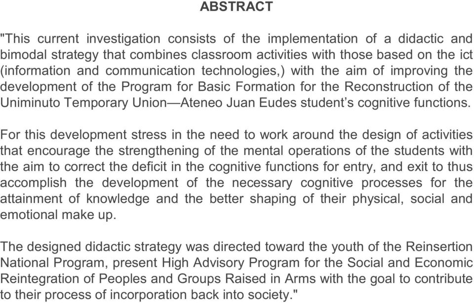 For this development stress in the need to work around the design of activities that encourage the strengthening of the mental operations of the students with the aim to correct the deficit in the