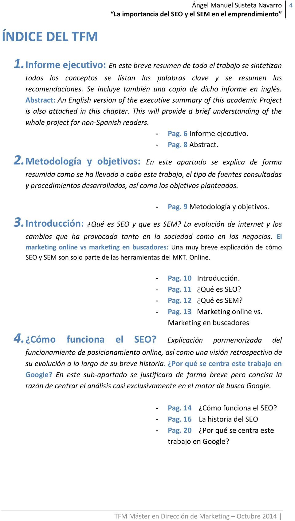This will provide a brief understanding of the whole project for non-spanish readers. - Pag. 6 Informe ejecutivo. - Pag. 8 Abstract. 2.