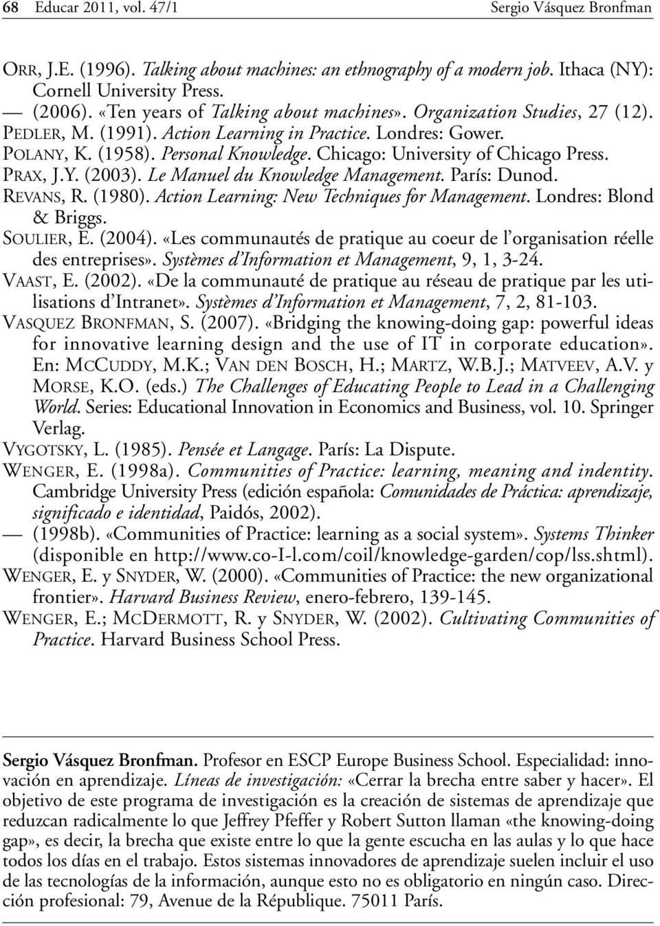 Chicago: University of Chicago Press. PRAX, J.Y. (2003). Le Manuel du Knowledge Management. París: Dunod. REVANS, R. (1980). Action Learning: New Techniques for Management. Londres: Blond & Briggs.